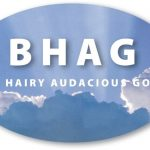 Our Big Hairy Audacious Goal (BHAG)
